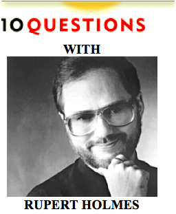 10 Questions with Rupert Holmes