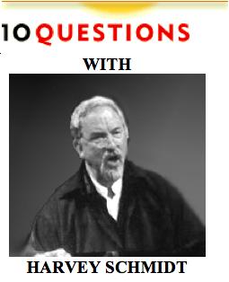 10 Questions with Harvey Schmidt